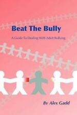Beat the Bully : A Guide to Dealing with Adult Bullying by Alex Gadd (2011,...