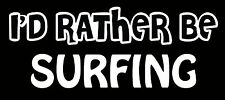 Lettering Car Decal Sticker I'D RATHER BE SURFING SURF BOARD WAX LONG SHORT
