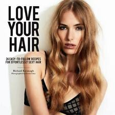 LOVE YOUR HAIR 24 Easy-to-follow Recipes Effortlessly Sexy Hair    9781775533429