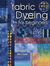 Fabric Dyeing for Beginners / Vimala McClure DYI step-by-step craft tie-dye book