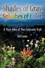 Shades of Gray, Splashes of Color : A Thru-Hike of the Colorado Trail: By Coo...
