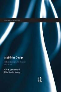Mobilities Design: Urban Designs for Mobile Situations by Ole B. Jensen Paperbac