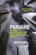 Pariahs: Hubris, Reputation and Organisational Crises, Nixon, Matt