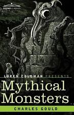 Mythical Monsters : Introduction by Loren Coleman by Charles Gould (2009,...