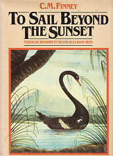 TO SAIL BEYOND THE SUNSET : NATURAL HISTORY IN AUSTRALIA 1699 - 1829 - FINNEY ev