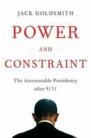 Power and Constraint : The Accountable Presidency after 9/11 by Jack Goodsmith