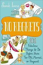 No Regrets: 101 Fabulous Things to Do Before You're Too Old, Married, or Pregnan