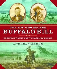 The Boy Who Became Buffalo Bill : Growing up Billy Cody in Bleeding Kansas by...