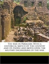 The war in Paraguay. With a historical sketch of the country and its people and