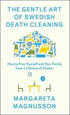 The Gentle Art of Swedish Death Cleaning: How to Free Yourself and Your Family