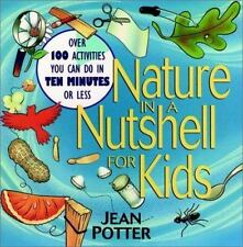 Nature in a Nutshell for Kids: Over 100 Activities You Can Do in Ten Minutes or