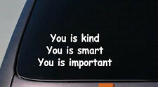 "YOU IS KIND YOU IS SMART YOU IS IMPORTANT 6"" STICKER TEACHER KIDS CUTE CLASSROOM"