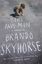 Take This Man : A Memoir by Brando Skyhorse (2014, Hardcover)