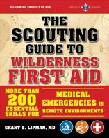 Scouting Guide to Wilderness First Aid : More Than 200 Essential Skills for M...