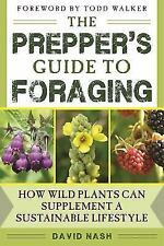 The Prepper's Guide to Foraging : How Wild Plants Can Supplement a...