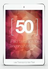 50+ iPad Lessons for Teaching Non-fiction by Alan Peat & Lee Parkinson