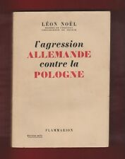 L'Agression Allemande contre la Pologne /Léon Noël. 1 Edt 1946. Excellent état.
