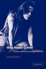 Who Needs Greek? : Contests in the Cultural History of Hellenism by Simon...