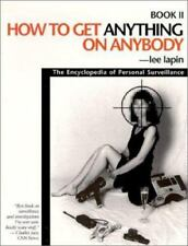 How to Get Anything on Anybody The Encyclopedia of Personal Surveillance Book II