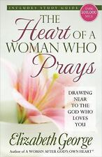 The Heart of a Woman Who Prays: Drawing Near to the God Who Loves You, George, E
