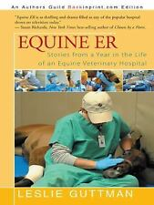 Equine Er : Stories from a Year in the Life of an Equine Veterinary Hospital...