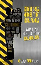 Bug Out Bag : What You Need in Your B. O. B. by Casey Watkins