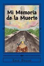 Mi Memoria de la Muerte : Si Es una Historia Real by Erik Bruno (2014,...