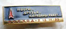 "Spacewalk Voskhod 2 ""I believe, friends, caravans of rockets"" Russian Pin Badge"