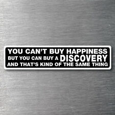 Cant buy happiness buy a Discovery sticker quality 7 yr vinyl Land rover parts