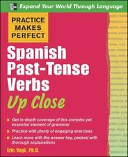 Practice Makes Perfect: Spanish Past-Tense Verbs Up Close Practice Makes Perfec