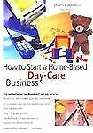How to Start a Home-Based Day Care Business, 3rd (Home-Based Business -ExLibrary