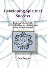 Developing Spiritual Success : The Journey of Discipleship, the Path of...