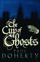 The Cup of Ghosts,Paul Doherty- 9780755328741