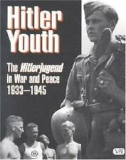 Hitler Youth: The Hitlerjugend in War and Peace, 1933 -1945