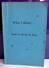 When I Behold ... Poems by Harriet R. Bean, Copyright 1967, 48 Poems, SoftCover