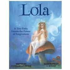Lola : A Tiny Fairy Learns the Power of Forgiveness by Chandler Goldstein...