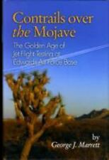 Contrails Over the Mojave: The Golden Age of Jet Flight Testing at Edwards Air