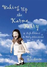 Waking Up the Karma Fairy: Life Lessons and Other Holy Adventures by Meg Barnhou