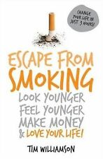 Escape from Smoking: Look Younger, Feel Younger, Make Money and Love Your Life!