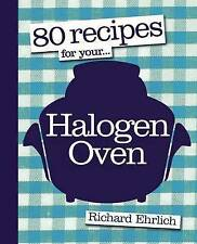80 Recipes for your... Halogen Oven by Richard Ehrlich - PB