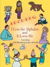 A-B-C-D-E-F-G : I Love the Alphabet and It Loves Me by Lynn Kirpa (2000,...
