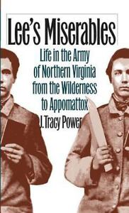 Lee's Miserables : Life in the Army of Northern Virginia from the Wilderness...