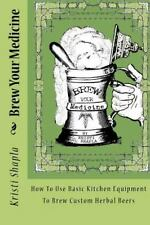 Brew Your Medicine: How To Use Basic Kitchen Equipment To Brew Custom Herbal ...