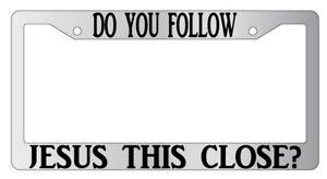 Do You Follow Jesus This Close? Chrome License Plate Frame