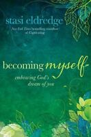 Becoming Myself : Embracing God's Dream of You by Stasi Eldredge (2013,...