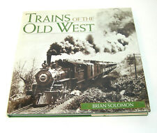 Trains of the Old West by Brian Solomon (1997, Hardcover)