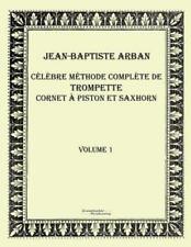 Celebre Methode Complete de Trompette Cornet a Piston et Saxhorn by...