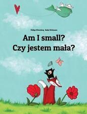 Am I Small? Czy Jestem Mala? : Children's Picture Book English-Polish...