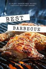 Best Barbecue: 25 Secret Smoking Meat Recipes for Every Backyard Smoker by...