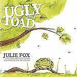 Ugly as a Toad: By Julie Fox